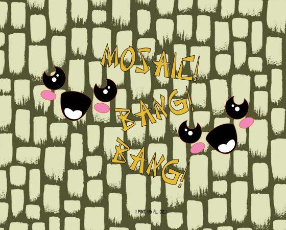 Mosaic Bang Bang